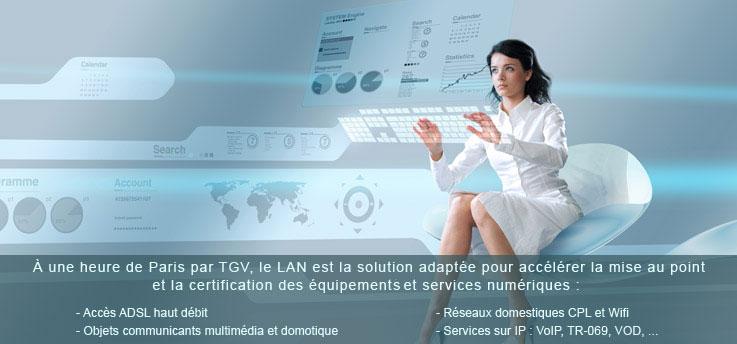 À une heure de Paris par TGV, le LAN est la solution adaptée pour accélérer la mise au point et la certification des équipement